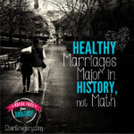 Free Video: Healthy Marriages Major in History (NOT Math!)