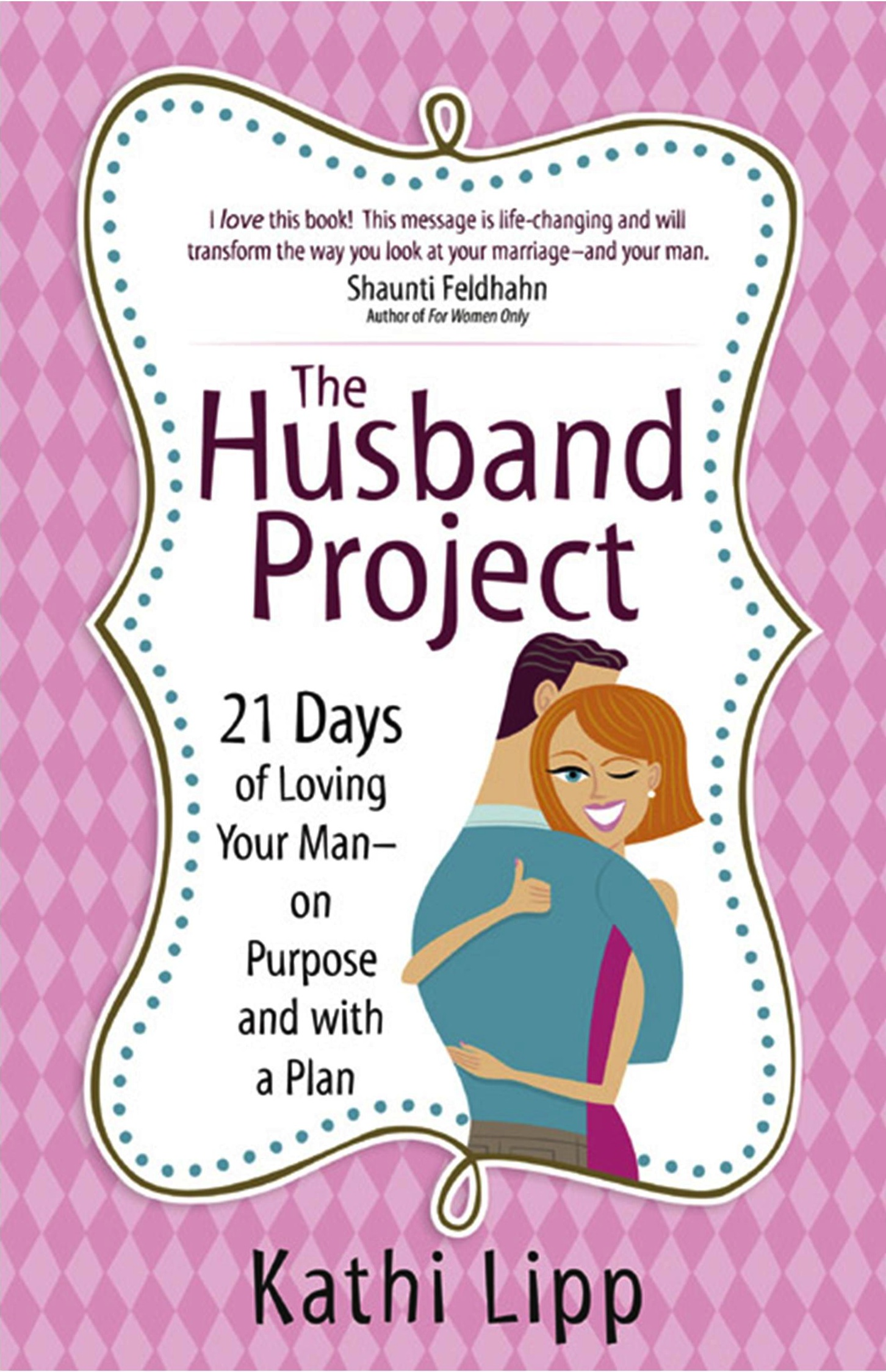 The Husband Project: 21 Days of Loving Your Man–on Purpose and with a Plan