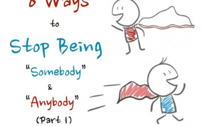 "Part 1: 8 Ways to Stop Being ""Somebody"" and ""Anybody"""