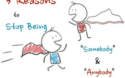 "3 Reasons to Stop Being ""Somebody"" & ""Anybody"""