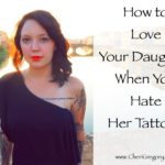 How to Love Your Daughter When You Hate Her Tattoos