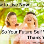 How to Live Now So Your Future Self Will Thank You