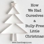 How We Had Ourselves a Bully-Free Little Christmas