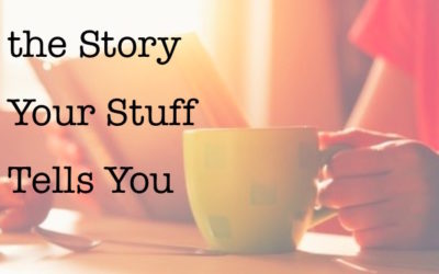 How to Change the Story Your Stuff Tells You