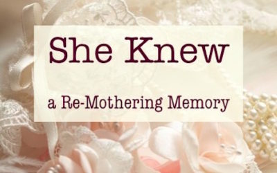 She Knew: A Re-Mothering Memory