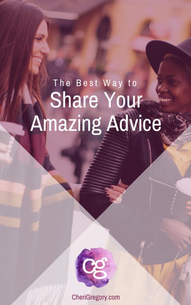 The Best Way to Share Your Amazing Unsolicited Advice