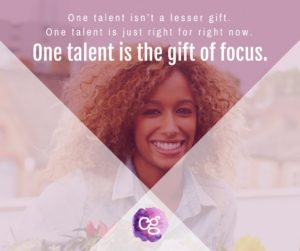 One talent is the gift of focus.