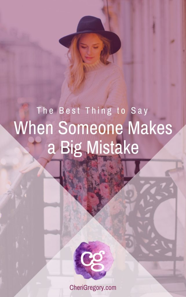 The Best Thing to Say When Someone Makes a Big Mistake - how to show compassion
