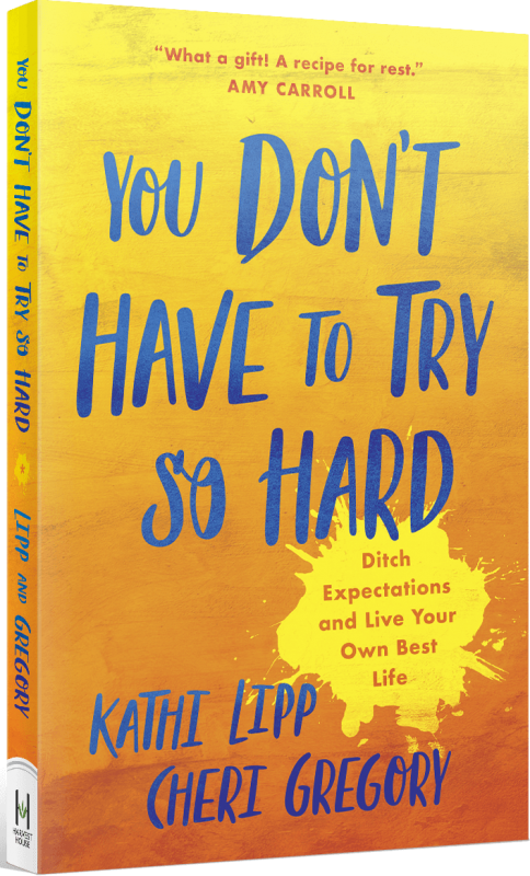You Don't Have to Try So Hard: Ditch Expectations and Live Your Own Best Life
